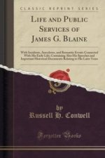 Life and Public Services of James G. Blaine