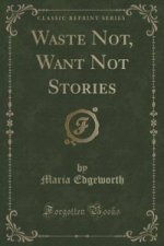 Waste Not, Want Not Stories (Classic Reprint)