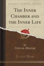 Inner Chamber and the Inner Life (Classic Reprint)