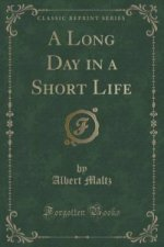 Long Day in a Short Life (Classic Reprint)