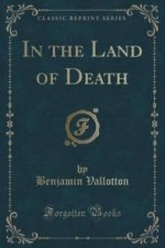 In the Land of Death (Classic Reprint)