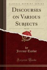 Discourses on Various Subjects, Vol. 2 of 3 (Classic Reprint)