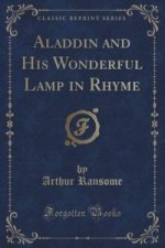 Aladdin and His Wonderful Lamp in Rhyme (Classic Reprint)