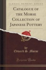 Catalogue of the Morse Collection of Japanese Pottery (Classic Reprint)