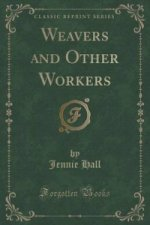 Weavers and Other Workers (Classic Reprint)