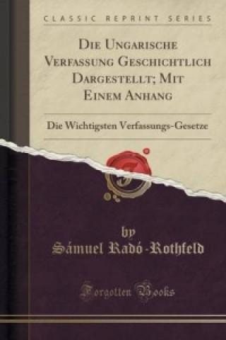 Ungarische Verfassung Geschichtlich Dargestellt; Mit Einem Anhang