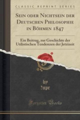 Sein Oder Nichtsein Der Deutschen Philosophie in Bohmen 1847