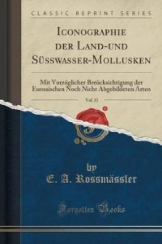 Iconographie Der Land-Und Susswasser-Mollusken, Vol. 11