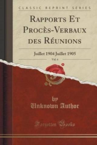 Rapports Et Proces-Verbaux Des Reunions, Vol. 4