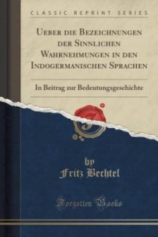 Ueber Die Bezeichnungen Der Sinnlichen Wahrnehmungen in Den Indogermanischen Sprachen