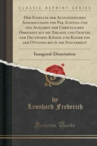 Einfluss Der Augustinischen Anschauungen Von Pax, Iustitia Und Den Aufgaben Der Christlichen Obrigkeit Auf Die Erlasse Und Gesetze Der Deutschen Konig