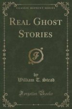 Real Ghost Stories (Classic Reprint)