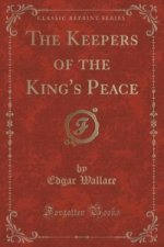 Keepers of the King's Peace (Classic Reprint)