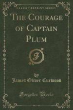 Courage of Captain Plum (Classic Reprint)