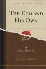 Ego and His Own (Classic Reprint)