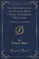 Indiscretion of the Duchess, Being a Story Concerning Two Ladies