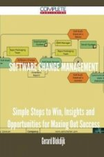 Software Change Management - Simple Steps to Win, Insights and Opportunities for Maxing Out Success