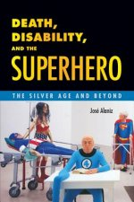 Death, Disability, and the Superhero