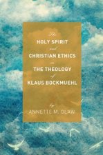 Holy Spirit and Christian Ethics in the Theology of Klaus Bockmuehl