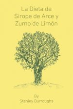 Dieta de Sirope de Arce y Zumo de Limon (the Master Cleanser, Spanish Edition)