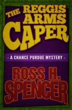 Reggis Arms Caper (the Chance Purdue Series - Book Two)