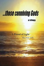 Pound of Light, ... Those Conniving Gods