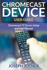 Chromecast Device User Guide