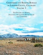 Cemeteries and Remote Burials in Larimer County, Colorado, Volume I