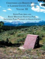 Cemeteries and Remote Burials in Larimer County, Colorado, Volume III