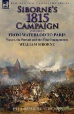 Siborne's 1815 Campaign: Volume 3-From Waterloo to Paris, Wavre, the Pursuit and the Final Engagements