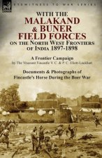 With the Malakand & Buner Field Forces on the North West Frontiers of India 1897-1898: A Frontier Campaign by The Viscount Fincastle V. C. & P. C. Eli