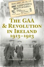 GAA & Revolution in Ireland 1913-1923