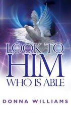 Look to Him Who Is Able