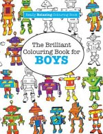 Brilliant Colouring Book for Boys (a Really Relaxing Colouring Book)