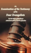 Examination of the Testimony of the Four Evangelists by the Rules of Evidence Administered in Courts of Justice