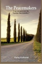 Peacemakers - Can You Prevent the Nuclear Inevitability?