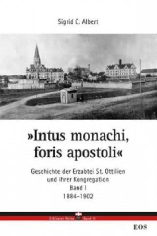 Intus monachi, foris apostoli. Geschichte der Erzabtei St. Ottilien und ihrer Kongregation. Bd.1