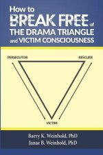 How to Break Free of the Drama Triangle and Victim Conscious