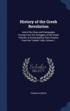 History of the Greek Revolution: And of the Wars and Campaigns Arising From the Struggles of the Greek Patriots in Emancipating Their Country From the