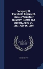 Company K, Twentieth Regiment, Illinois Volunteer Infantry; Roster and Record, April 24, 1861-July 16, 1865
