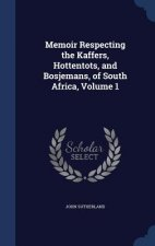 Memoir Respecting the Kaffers, Hottentots, and Bosjemans, of South Africa, Volume 1