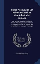 Some Account of Sir Robert Mansel Kt, Vice Admiral of England