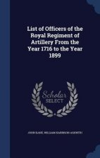 List of Officers of the Royal Regiment of Artillery from the Year 1716 to the Year 1899