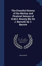 Eventful History of the Mutiny and Piratical Seizure of H.M.S. Bounty [By Sir J. Barrow]. by J. Barrow