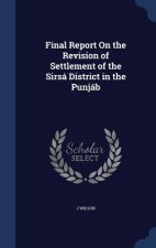 Final Report on the Revision of Settlement of the Sirsa District in the Punjab