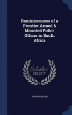 Reminiscences of a Frontier Armed & Mounted Police Officer in South Africa