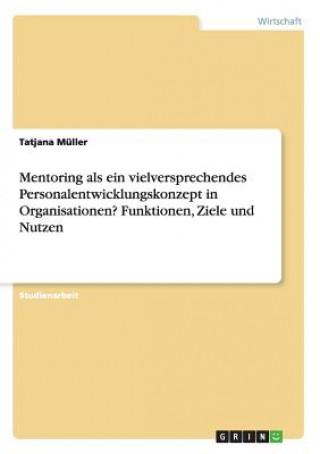 Mentoring als ein vielversprechendes Personalentwicklungskonzept in Organisationen? Funktionen, Ziele und Nutzen