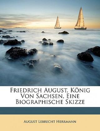 Friedrich August, König Von Sachsen, Eine Biographische Skizze
