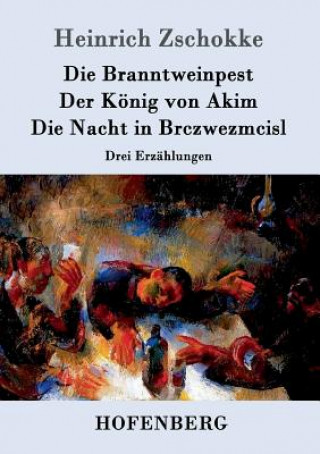 Branntweinpest / Der K nig Von Akim / Die Nacht in Brczwezmcisl