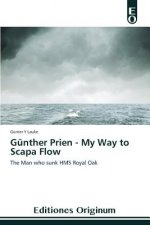 Günther Prien - My Way to Scapa Flow